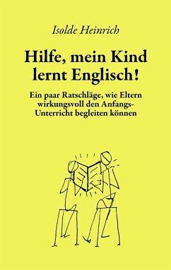 Hilfe, mein Kind lernt Englisch! (eBook, ePUB) - Heinrich, Isolde