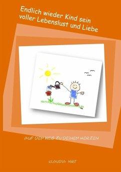Endlich wieder Kind sein voller Lebenslust und Liebe (eBook, ePUB)