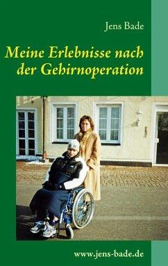 Meine Erlebnisse nach der Gehirnoperation (eBook, ePUB) - Bade, Jens