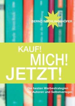 Kauf! Mich! Jetzt! (eBook, ePUB) - Röthlingshöfer, Bernd