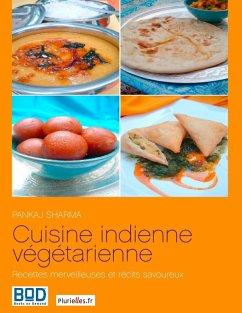 Cuisine indienne végétarienne : recettes merveilleuses et récits savoureux (eBook, ePUB)