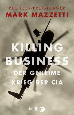 Killing Business. Der geheime Krieg der CIA (eBook, ePUB) - Mazzetti, Mark