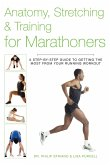 Anatomy, Stretching & Training for Marathoners: A Step-By-Step Guide to Getting the Most from Your Running Workout