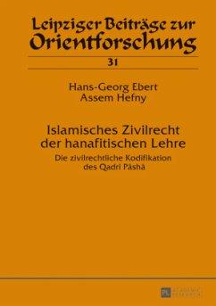Islamisches Zivilrecht der hanafitischen Lehre - Hefny, Assem; Ebert, Hans-Georg