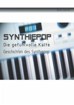 Synthiepop - Die gefühlvolle Kälte (eBook, ePUB) - Horst, Dirk