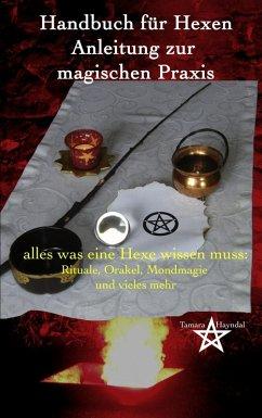 Handbuch für Hexen - Anleitung zur magischen Praxis (eBook, ePUB) - Hayndal, Tamara