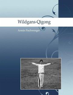 Wildgans-Qigong (eBook, ePUB) - Fischwenger, Armin
