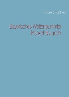 Bayerisches Weltenbummler Kochbuch (eBook, ePUB) - Rathey, Hubert