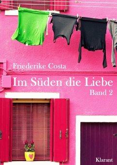 Im Süden die Liebe. Band 2. Romantische, lustige und witzige Liebesgeschichten! (eBook, ePUB) - Costa, Friederike