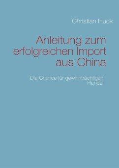Anleitung zum erfolgreichen Import aus China (eBook, ePUB)