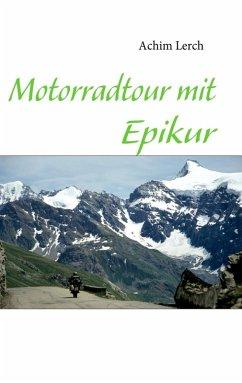 Motorradtour mit Epikur (eBook, ePUB) - Lerch, Achim