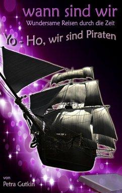 wann sind wir - Yo-Ho, wir sind Piraten (eBook, ePUB) - Gutkin, Petra