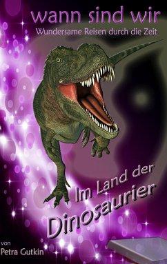 wann sind wir - Im Land der Dinosaurier (eBook, ePUB) - Gutkin, Petra