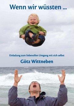 Wenn wir wüssten ... (eBook, ePUB) - Wittneben, Götz