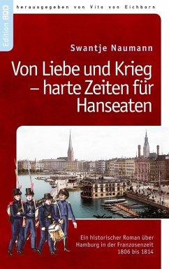 Von Liebe und Krieg - harte Zeiten für Hanseaten (eBook, ePUB) - Naumann, Swantje