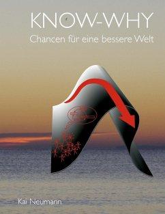 KNOW-WHY: Chancen für eine bessere Welt (eBook, ePUB) - Neumann, Kai