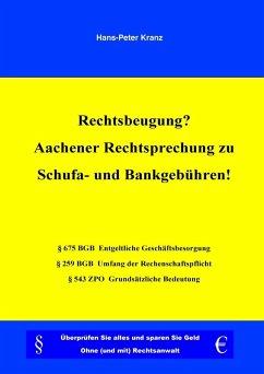 Rechtsbeugung? Aachener Rechtsprechung zu Schufa- und Bankgebühren! (eBook, ePUB)