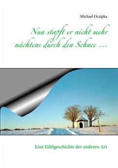 Nun stapft er nicht mehr nächtens durch den Schnee ... (eBook, ePUB)