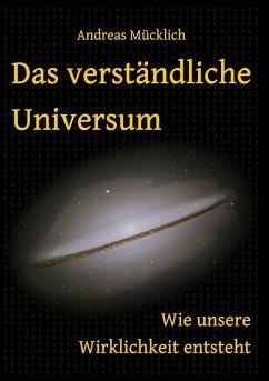 Das verständliche Universum (eBook, ePUB) - Mücklich, Andreas