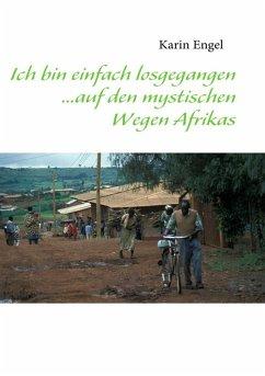 Ich bin einfach losgegangen... auf den mystischen Wegen Afrikas (eBook, ePUB)