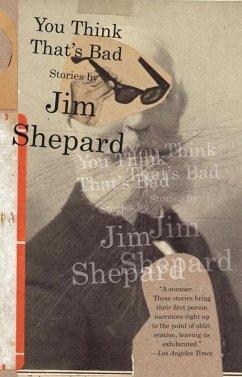 You Think That's Bad (eBook, ePUB) - Shepard, Jim