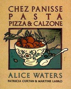 Chez Panisse Pasta, Pizza, & Calzone (eBook, ePUB) - Waters, Alice