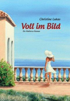 Voll im Bild - Ein Mallorca Roman