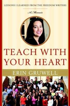 Teach with Your Heart (eBook, ePUB) - Gruwell, Erin