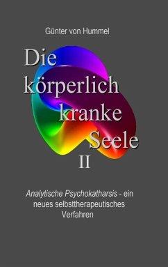 Die körperlich kranke Seele II (eBook, ePUB) - Hummel, Günter von