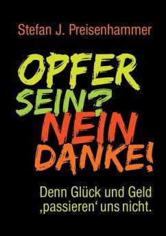 Opfer sein? Nein danke! (eBook, ePUB) - Preisenhammer, Stefan J.
