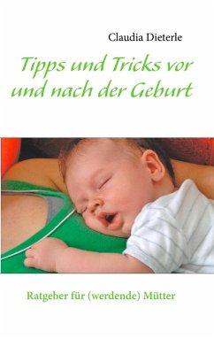 Tipps und Tricks vor und nach der Geburt (eBook, ePUB) - Dieterle, Claudia