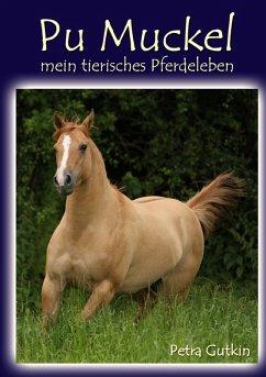Pu Muckel - mein tierisches Pferdeleben (eBook, ePUB) - Gutkin, Petra