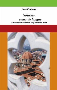 Nouveau cours de langue : apprendre l'italien en 10 jours sans peine (eBook, ePUB)