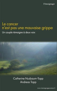Le cancer n'est pas une mauvaise grippe (eBook, ePUB)