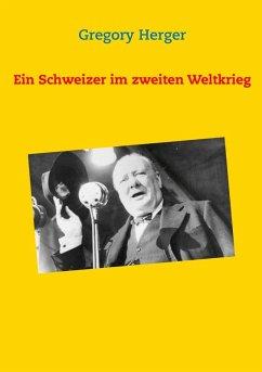 Ein Schweizer im zweiten Weltkrieg (eBook, ePUB)