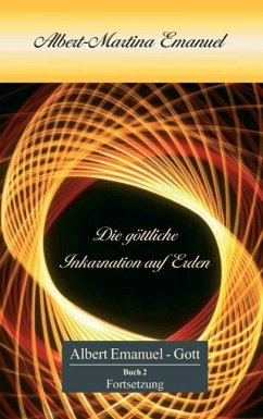 Albert-Martina Emanuel - Die göttliche Inkarnation auf Erden (eBook, ePUB)
