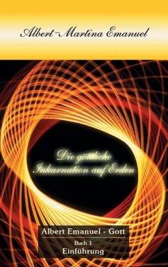 Albert-Martina Emanuel - Die Göttliche Inkarnation auf Erden, Buch 1 (eBook, ePUB)