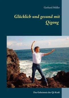 Glücklich und gesund mit Qi Gong (eBook, ePUB)