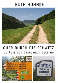 Quer durch die Schweiz - zu Fuss von Basel nach Locarno (eBook, ePUB)