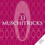 33 Muschitricks - Was sie mögen, was sie brauchen, was sie lieben. Eine Anleitung für Anfänger, Liebhaber und Könner. (eBook, ePUB)