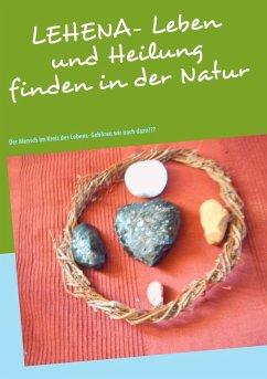 LEHENA - Leben und Heilung finden in der Natur (eBook, ePUB) - Ramona Kunze
