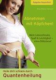 Abnehmen mit Köpfchen! Heile dich schlank durch Quantenheilung (eBook, ePUB)