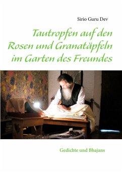 Tautropfen auf den Rosen und Granatäpfeln im Garten des Freundes (eBook, ePUB)