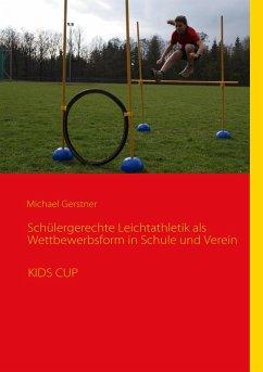 Schülergerechte Leichtathletik als Wettbewerbsform in Schule und Verein (eBook, ePUB)