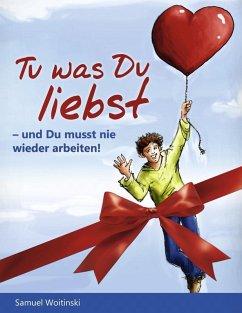 Tu was Du liebst - und Du musst nie wieder arbeiten! (eBook, ePUB) - Woitinski, Samuel