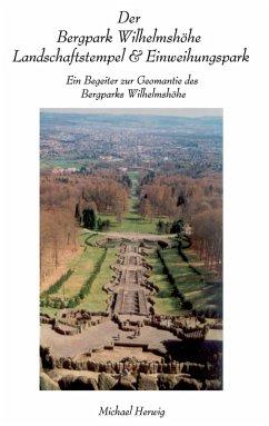 Der Bergpark Wilhelmshöhe - Landschaftstempel und Einweihungspark (eBook, ePUB)