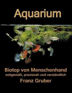Aquarium-Biotop von Menschenhand (eBook, ePUB) - Gruber, Franz