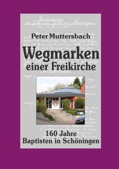Wegmarken einer Freikirche (eBook, ePUB) - Muttersbach, Peter