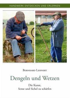 Dengeln und Wetzen (eBook, ePUB) - Bernhard Lehnert