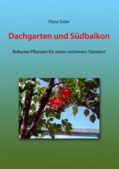 Dachgarten und Südbalkon (eBook, ePUB) - Grün, Flora